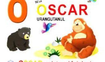 Cartea O de la Oscar, Urangutanul – Oscar, prietenul intelept (cartonat) (download, pret, reducere)