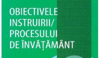Cartea Obiectivele instruirii procesului de invatamant – Sorin Cristea (download, pret, reducere)