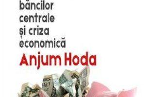 Cartea Bluff. Cacealmaua bancilor centrale si criza economica – Anjum Hoda (download, pret, reducere)