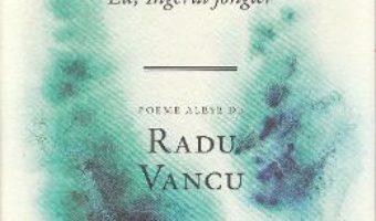 Cartea Eu, Ingerul jongler – Emil Brumaru (download, pret, reducere)