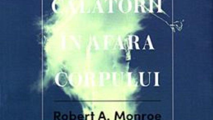 Cartea Calatorii in afara corpului – Robert A. Monroe (download, pret, reducere)