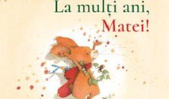 Cartea La multi ani, Matei! – Brigitte Weninger (download, pret, reducere)