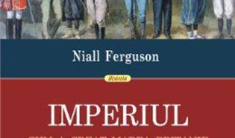 Cartea Imperiul. Cum a creat Marea Britanie lumea moderna – Niall Ferguson (download, pret, reducere)