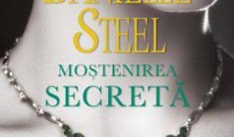 Cartea Mostenirea secreta – Danielle Steel (download, pret, reducere)