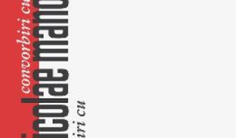 Cartea Convorbiri cu Nicolae Manolescu – Daniel Cristea-Enache (download, pret, reducere)