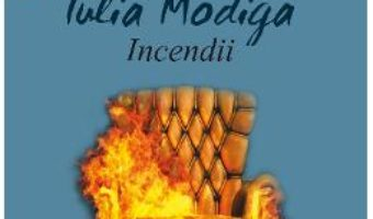 Cartea Incendii – Iulia Modiga (download, pret, reducere)