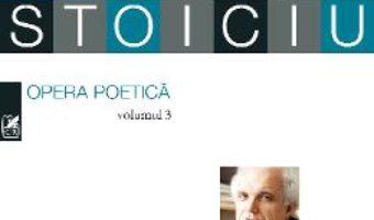 Cartea Opera poetica vol.3 – Liviu Ioan Stoiciu (download, pret, reducere)