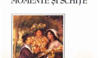 Cartea Momente si schite – Ion Luca Caragiale (download, pret, reducere)