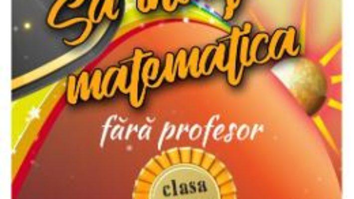 Cartea Sa invatam Matematica fara profesor Clasa a 2-a – Gheorghe Adalbert Schneider (download, pret, reducere)