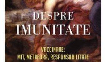 Cartea Despre imunitate – Eula Biss (download, pret, reducere)