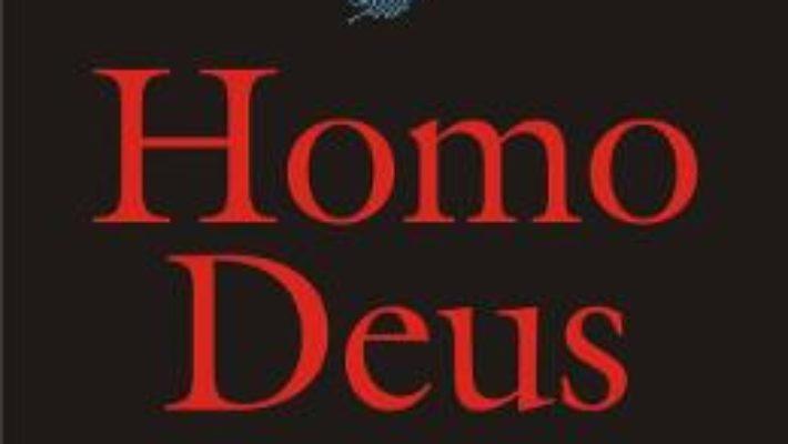Cartea Homo Deus. Scurta istorie a viitorului – Yuval Noah Harari (download, pret, reducere)