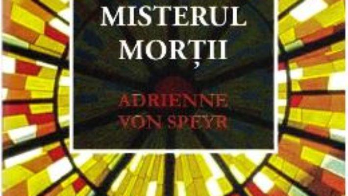 Cartea Misterul mortii – Adrienne Von Speyr (download, pret, reducere)