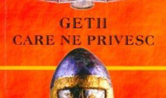Cartea Getii care ne privesc – George V. Grigore (download, pret, reducere)