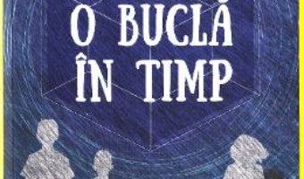 Cartea O bucla in timp – Madeleine L'Engle (download, pret, reducere)