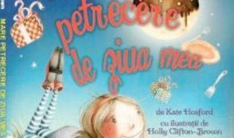 Cartea Mare petrecere de ziua mea – Kate Hosford (download, pret, reducere)