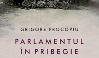 Cartea Parlamentul in pribegie 1916-1918 – Grigore Procopiu (download, pret, reducere)