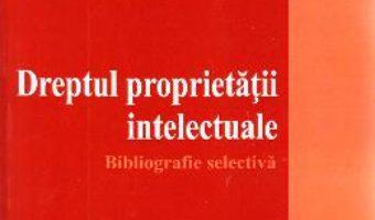 Cartea Dreptul proprietatii intelectuale – Ciprian Raul Romitan (download, pret, reducere)