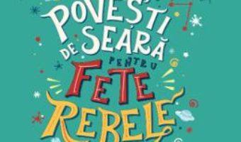 Cartea Povesti de seara pentru fete rebele Vol. 2 (download, pret, reducere)