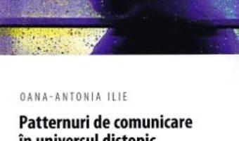 Cartea Patternuri de comunicare in universul distopic – Oana-Antonia Ilie (download, pret, reducere)