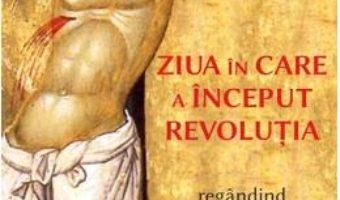 Cartea Ziua in care a inceput revolutia – N.T. Wright (download, pret, reducere)