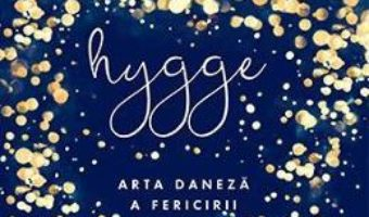 Cartea Hygge. Arta daneza a fericirii – Marie Tourell Soderberg (download, pret, reducere)
