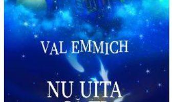 Cartea Nu uita sa-ti amintesti – Val Emmich (download, pret, reducere)