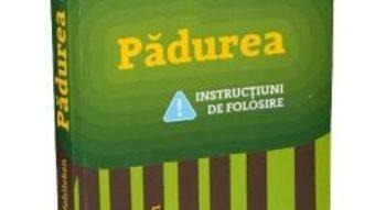 Cartea Padurea. Instructiuni de folosire – Peter Wohlleben (download, pret, reducere)