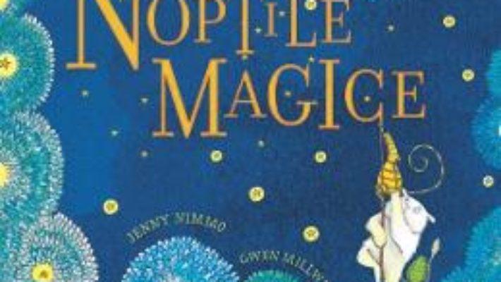 Cartea Noptile magice – Jenny Nimmo, Gwen Millward (download, pret, reducere)