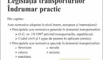 Cartea Legislatia transporturilor. Indrumar practic Act. 21.02.2018 – Andreea-Teodora Stanescu (download, pret, reducere)