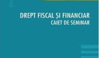 Cartea Drept fiscal si financiar. Caiet de seminar – Cosmin Flavius Costas, Septimiu Ioan Put (download, pret, reducere)