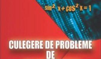 Cartea Culegere de probleme de trigonometrie – Clasele 9-10 – Gheorghe Adalbert Schneider (download, pret, reducere)