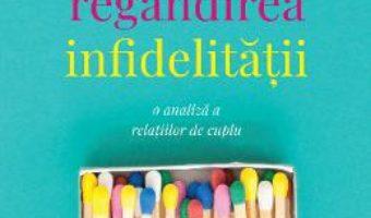 Cartea Regandirea infidelitatii – Esther Perel (download, pret, reducere)