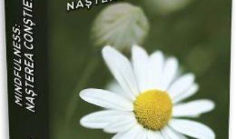 Cartea Mindfulness: nasterea constienta – Nancy Bardake (download, pret, reducere)