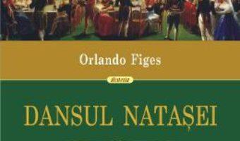Cartea Dansul Natasei – Orlando Figes (download, pret, reducere)