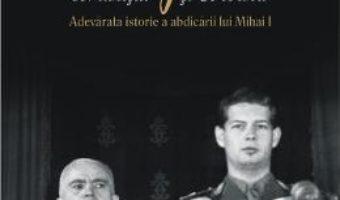Cartea Regele, comunistii si Coroana – Alexandru Muraru, Andrei Muraru (download, pret, reducere)