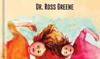 Cartea Cum sa crestem fiinte umane – Ross W. Greene (download, pret, reducere)