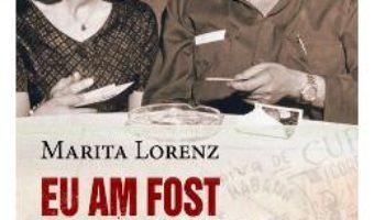 Cartea Eu am fost spioana care l-a iubit pe Fildel Castro – Marita Lorenz (download, pret, reducere)