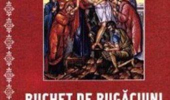Cartea Buchet de rugaciuni catre Domnul nostru Iisus Hristos si catre Maica Domnului – necartonat (download, pret, reducere)