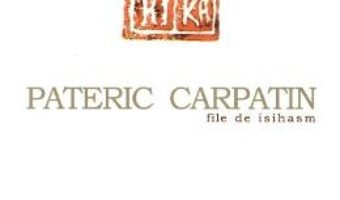 Cartea Pateric Carpatin. File de isihasm – Ieromonah Ghelasie Gheorghe (download, pret, reducere)