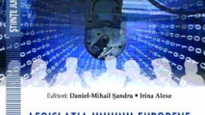 Cartea Legislatia Uniunii europene privind protectia datelor personale – Daniel-Mihail Sandru (download, pret, reducere)