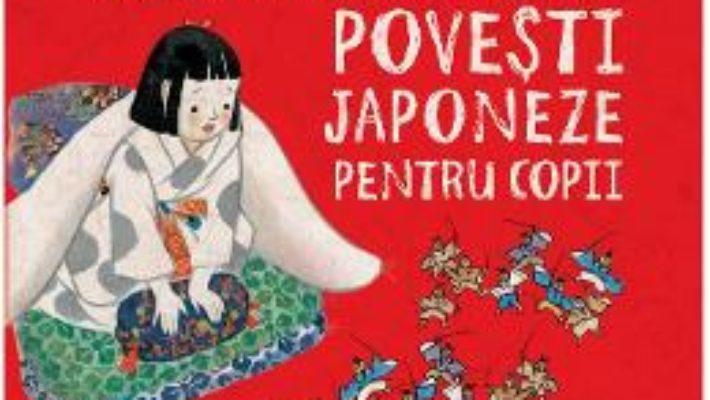 Cartea Cele mai frumoase povesti japoneze pentru copii – Florence Sakade, Yoshisuke Kurosaki (download, pret, reducere)