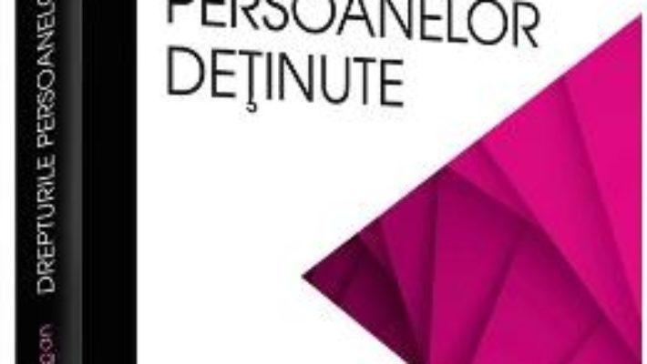 Cartea Drepturile persoanelor detinute – Andrei-Viorel Iugan (download, pret, reducere)