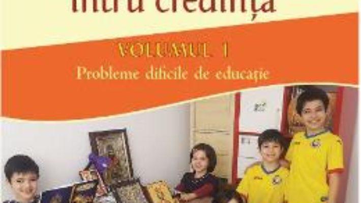 Cartea Educarea copilului intru credinta Vol.1 – Constantin Parhomenko (download, pret, reducere)