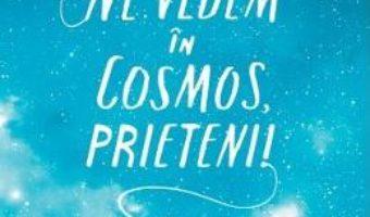Cartea Ne vedem in cosmos, prieteni! – Jack Cheng (download, pret, reducere)