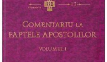Cartea Comentariu la Faptele Apostolilor vol.1 – Sfantul Ioan Gura De Aur (download, pret, reducere)