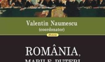 Cartea Romania, marile puteri si ordinea europeana 1918-2018 – Valentin Naumescu (download, pret, reducere)