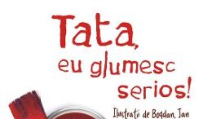 Cartea Tata, eu glumesc serios! – Tudor Serban, Robert Serban (download, pret, reducere)
