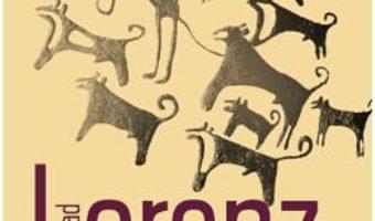 Cartea Asa a descoperit omul cainele – Konrad Lorenz (download, pret, reducere)