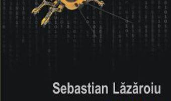Cartea Omatidii. Sarada unui hacker – Sebastian Lazaroiu (download, pret, reducere)
