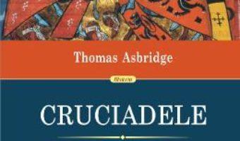 Cartea Cruciadele. Istoria razboiului pentru eliberarea Pamintului Sfint – Thomas Asbridge (download, pret, reducere)